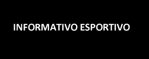 Read more about the article INFORMATIVO ESPORTIVO!!